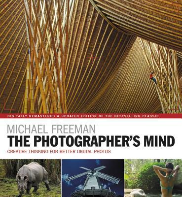 The Photographer's Mind Remastered: Creative Thinking for Better Digital Photos