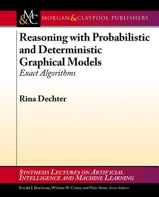 Reasoning with Probabilistic and Deterministic Graphical Models: Exact Algorithms
