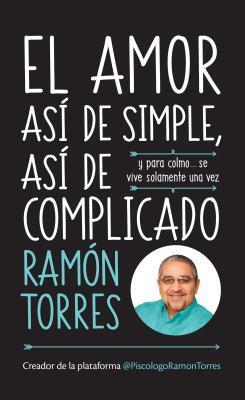 El Amor: Asi de Simple, Asi de Complicado / Love: Just That Easy, Just That Complicated por Ramon Torres