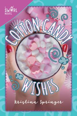 Cotton Candy Wishes: A Swirl Novel