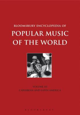 Bloomsbury Encyclopedia of Popular Music of the World, Volume 3: Locations - Caribbean and Latin America