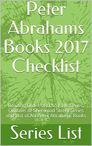 Peter Abrahams Books 2017 Checklist: Reading Order of Echo Falls Series, Outlaws of Sherwood Street Series and List of All Peter Abrahams Books