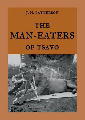 "The Man-Eaters of Tsavo: The true story of the man-eating lions ""The Ghost and the Darkness"""