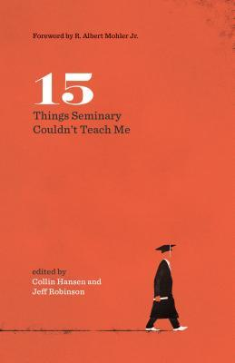 15 Things Seminary Couldn't Teach Me by Collin Hansen