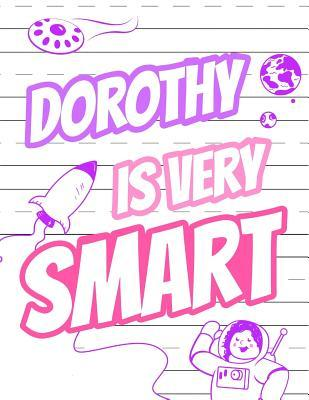 Dorothy Is Very Smart: Primary Writing Tablet for Kids Learning to Write, Personalized Book with Child's Name for Girls, 65 Sheets of Practice Paper, 1 Ruling, Preschool, Kindergarten, 1st Grade, 8 1/2 X 11
