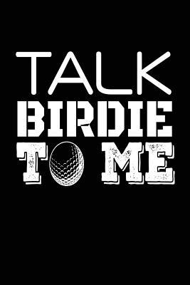 Talk Birdie to Me: Funny Golf Quote Notebook Gift Journal