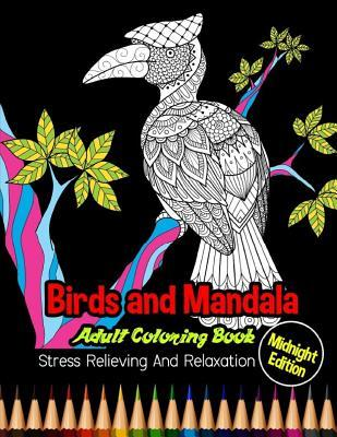 Birds and Mandala: Midnight Edition Adult Coloring Book: Stress Relieving and Relaxation: 25 Unique Birds Designs and Stress Relieving Patterns for Adult Relaxation, Meditation, and Happiness
