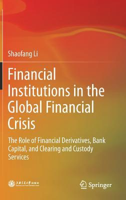 Financial Institutions in the Global Financial Crisis: The Role of Financial Derivatives, Bank Capital, and Clearing and Custody Services