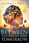 Between Yesterday and Tomorrow (Enter the Between Visionary Fiction Series, Book 3)
