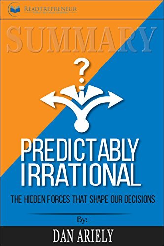 Summary: Predictably Irrational, Revised and Expanded Edition: The Hidden Forces That Shape Our Decisions