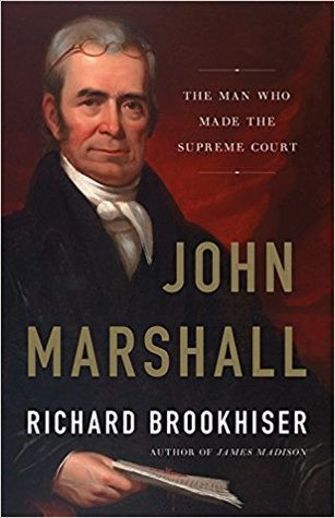 c30f1453 John Marshall: The Man Who Made the Supreme Court by Richard Brookhiser