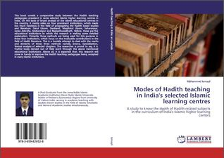 Modes of Hadith teaching in India's selected Islamic learning centres: A study to know the depth of Hadith related subjects in the curriculum of India's Islamic higher learning centers