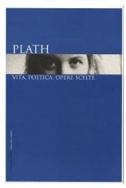 Plath Vita, poetica, opere scelte