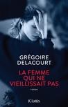 La femme qui ne vieillissait pas by Grégoire Delacourt