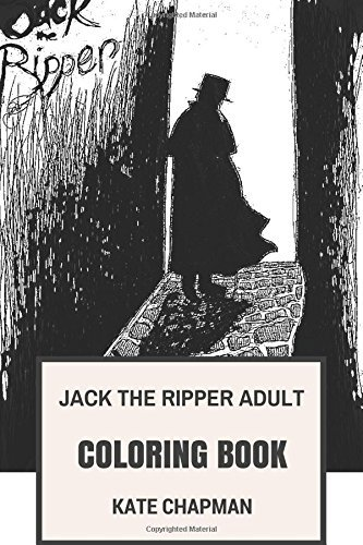 Jack the Ripper Adult Coloring Book: Famous Unidentified Serial Killer and Phantom, Whitechapel Murderer and Pop Icon Inspired Adult Coloring Book