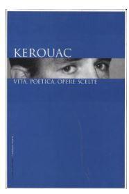 Kerouac - Vita, poetica, opere scelte