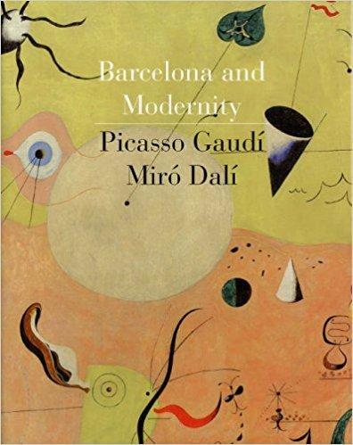 Barcelona and Modernity: Picasso, Gaudí, Miró, Dalí