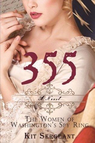355: A Novel: The Women of Washington's Spy Ring (Women Spies) (Volume 1)