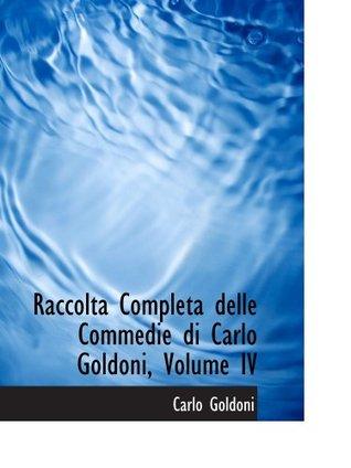 Raccolta Completa delle Commedie di Carlo Goldoni, Volume IV