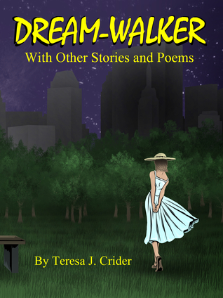 Dream-walker With Other Stories and Poems by Teresa J. Crider
