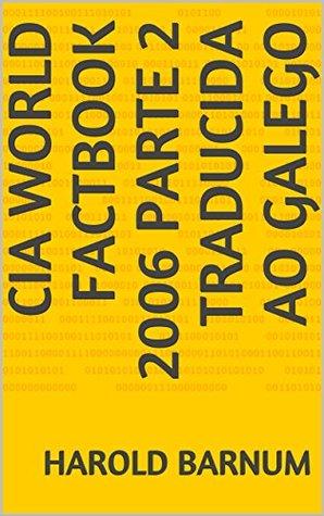 CIA World Factbook 2006 Parte 2 traducida ao galego