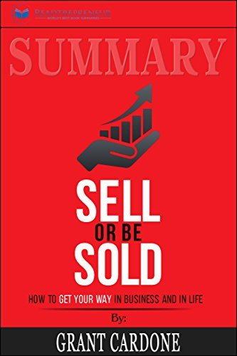 Summary: Sell or Be Sold: How to Get Your Way in Business and in Life