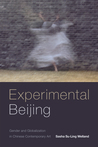 Experimental Beijing: Gender and Globalization in Chinese Contemporary Art