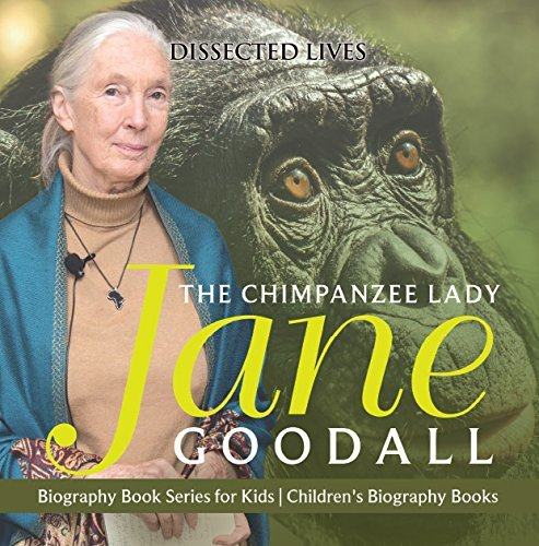 The Chimpanzee Lady : Jane Goodall - Biography Book Series for Kids | Children's Biography Books