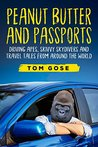 Peanut Butter and Passports by Tom Gose