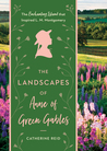 The Landscapes of Anne of Green Gables by Catherine Reid
