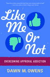 Like Me Or Not: Overcoming Approval Addiction