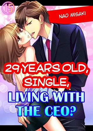 29 years old, Single, Living with the CEO? Vol.15