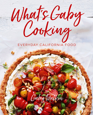 What's Gaby Cooking: Everyday California Food