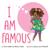I Am Famous