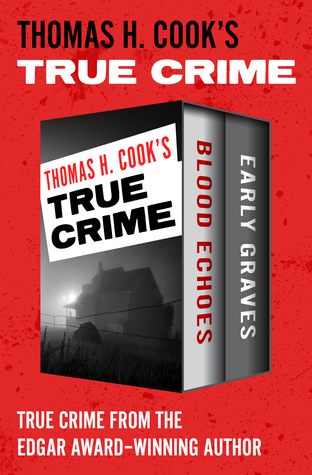 Thomas H. Cook's True Crime: Blood Echoes and Early Graves