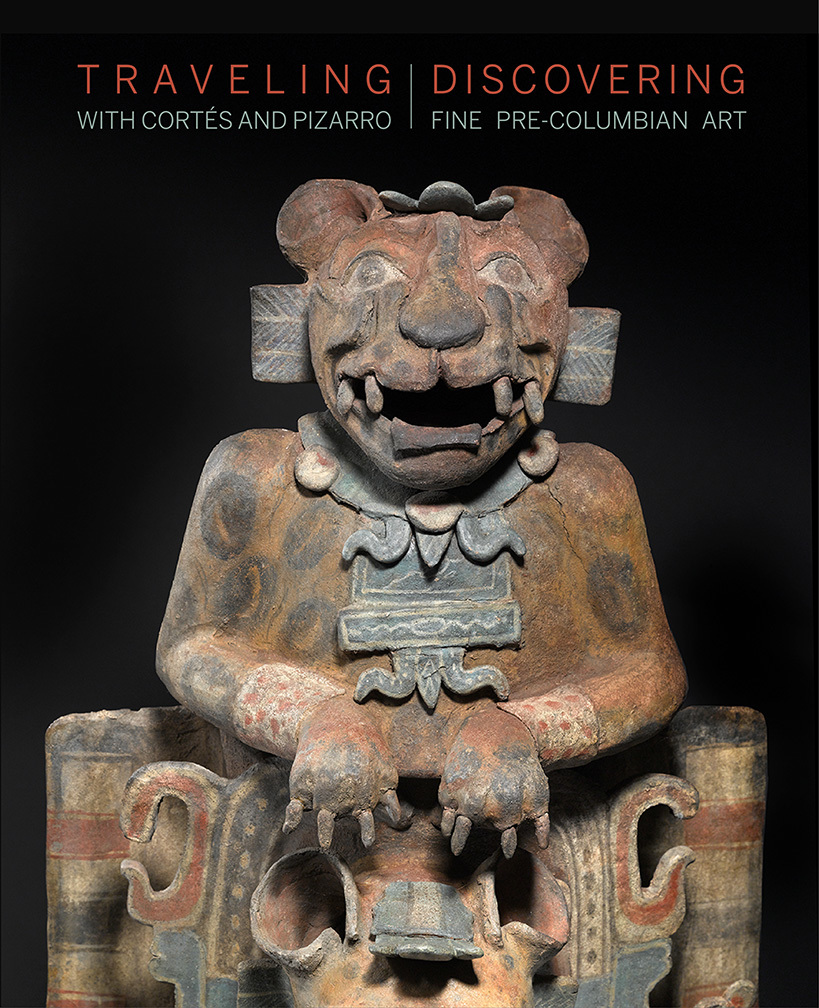 Traveling with Cortés and Pizarro: Discovering Fine Pre-Columbian Art: A Curator's and Collector's Journey Through the Stuart Handler Collection