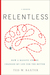 Relentless How a Massive Stroke Changed My Life for the Better by Ted W. Baxter