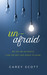 Unafraid by Carey Scott