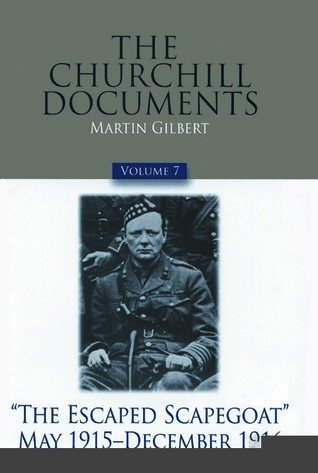 """The Churchill Documents, Volume 7: """"The Escaped Scapegoat"""", May 1915-December 1916"""