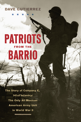 Patriots from the Barrio: The Story of Company E, 141st Infantry: The Only All Mexican American Army Unit in World War II