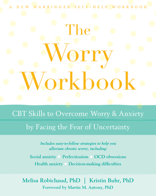The Worry Workbook: CBT Skills to Overcome Worry and Anxiety by Facing the Fear of Uncertainty
