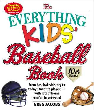 The Everything Kids' Baseball Book, 10th Edition: From baseball's history to today's favorite players—with lots of home run fun in between!