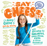 Say Cheese!: A Kid's Guide to Homemade Mozzarella, Mac 'n' Cheese & More Kitchen Fun