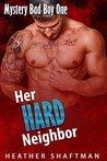 Her Hard Neighbor (Mystery Bad Boy One)