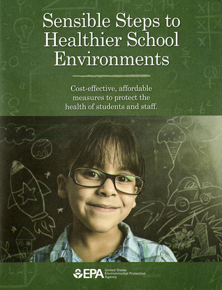 Sensible Steps to Healthier School Environments: Cost-Effective, Affordable Measures To Protect the Health of Students and Staff: Cost-Effective, Affordable Measures To Protect the Health of Students and Staff