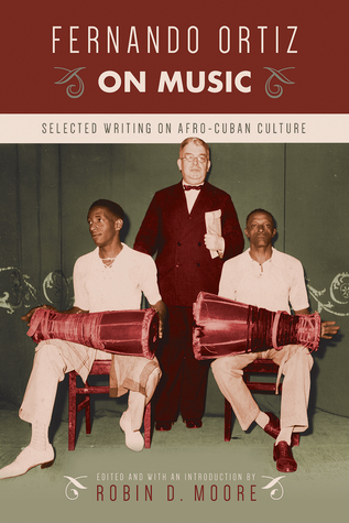 Fernando Ortiz on Music: Selected Writing on Afro-Cuban Culture