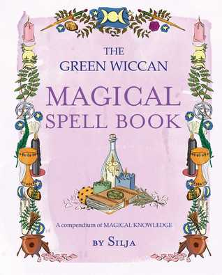 The Green Wiccan Magical Spell Book: A compendium of magical knowledge