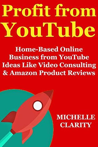 Profit from YouTube - 2018 Online Business: (Work from Home Ideas) YouTube Ideas Like Video Consulting & Amazon Product Reviews