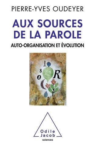 Aux Sources de La Parole: Auto-Organisation Et Evolution por Pierre-Yves Oudeyer