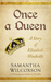 Once a Queen: A Story of El...